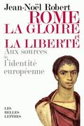 Rome, la Gloire et la Libert� : Aux Sources de l'Identit� Europ�enne
