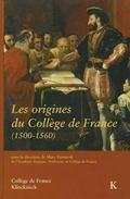 Origines du Coll�ge de France (1500-1560) : Actes du Colloque International (Paris, D�cembre...