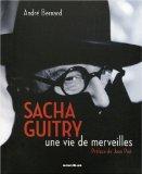 Sacha Guitry: une vie de merveilles