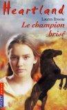 Heartland : Le Pays o l'amour des chevaux gurit toutes les blessures, tome 7 : Le Champion bris