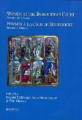 Women at the Burgundian Court : Presence and Influence/ Femmes a la Cour de Bourgogne: Prese...