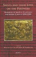 Saints and their Lives on the Periphery: Veneration of Saints in Scandinavia and Eastern Eur...