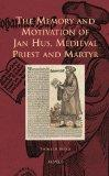 The Memory and Motivation of Jan Hus, Medieval Priest and Martyr (Europa Sacra)