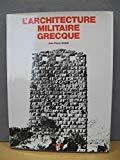 L'Architecture militaire grecque (French Edition)