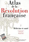 Atlas de la Révolution française. Médecine et santé, tome 7