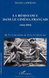 La Resistance dans le cinema francais, 1944-1994: De la liberation de Paris a Libera me (Col...