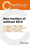 New Frontiers of Antitrust 2014 (Competition Law/Droit de la Concurrence)