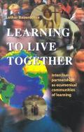 Learning to Live Together Interchurch Partnerships As Ecumenical Communities of Learning