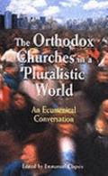 Orthodox Churches In A Pluralistic World An Ecumenical Conversation