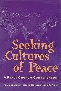 Seeking Cultures Of Peace A Peace Church Conversation