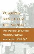 Vosotros Sois La Luz Del Mundo Declaraciones del Consejo Mundial de Iglesias Sobre Mision, 1...