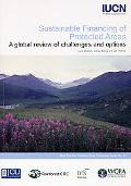 Sustainable Financing of Protected Areas A Global Review of Challenges And Options