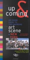 New York up and Coming: An inside Guide to the Emerging Art Scene in New York