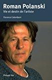 Roman Polanski, vie et destin de l'artiste (French Edition)