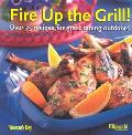 Fire Up the Grill! Over 75 Recipes for Great Dining Outdoors