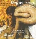Degas Through His Own Eyes