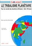 Le Tribalisme Planetaire: Tour du Monde des Situations Ethniques, dans 160 pays