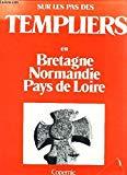Sur les pas des Templiers en Bretagne, Normandie, Pays de Loire (French Edition)