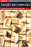 Passes recomposes. Champs et chantiers de l'histoire (French Edition)