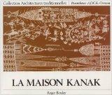La maison kanak (Collection Architectures traditionnelles) (French Edition)