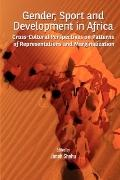 Gender, Sport and Development in Africa : Cross-Cultural Perspectives on Patterns of Represe...