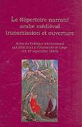 Le Repertoire Narratif Arabe Medieval: Transmission et Ouverture. Actes du Colloque Internat...