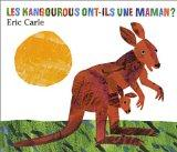 Eric Carle - French: Kangourous Ont-Ils Une Maman? (French Edition)