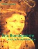 Eric Rondepeirre : un art de la dcomposition