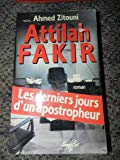 Attilah Fakir: Les derniers jours d'un apostropheur : roman (French Edition)