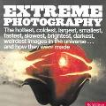 Extreme Photography The Hottest, Coldest, Fastest, Slowest, Nearest, Farthest, Brightest, Da...
