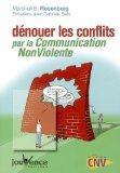 Dnouer les conflits par la Communication NonViolente (French Edition)
