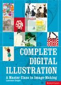 Complete Digital Illustration: A Master Class in Image-Making