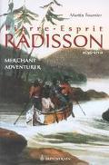 Pierre-Esprit Radisson Merchant Adventurer, 1636-1710