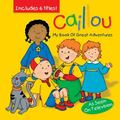 Caillou: My Book of Great Adventures