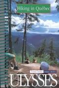 Ulysses Hiking in Quebec: Travel Better, Enjoy More (Ulysses Green Escapes: Hiking in Quebec)