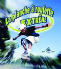 Planche a Roulette Extreme / Extreme Skateboarding
