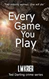 Every Game You Play: Two missing women. One will die. (Ted Darling crime series)