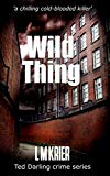 Wild Thing: a chilling cold-blooded killer (Ted Darling Crime Series)