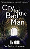 Cry for the Bad Man: where does a wise man hide a pebble? (Ted Darling Crime Series)