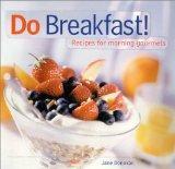 Do Breakfast!: Recipes for Morning Gourmets