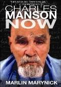 Charles Manson Now : An Authorized Biography