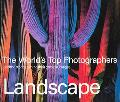 Landscape The World's Top Photographers, And The Stories Behind Their Greatest Images