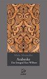Arabeske - Das Integral Ken Wilbers