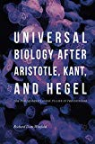 Universal Biology after Aristotle, Kant, and Hegel: The Philosopher's Guide to Life in the U...