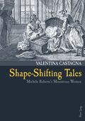 Shape-Shifting Tales : Michele Roberts' Monstrous Women