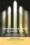 From Christ's Death to Jesus' Life : A Critical Reinterpretation of Prevailing Theories of t...