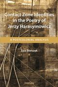 Contact Zone Identities in the Poetry of Jerzy Harasymowicz : A Postcolonial Analysis