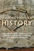 Walking Through History : Topography and Identity in the Works of Ingeborg Bachmann and Thom...