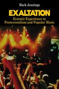 Exaltation : Ecstatic Experience in Pentecostalism and Popular Music
