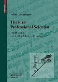 The First Professional Scientist: Robert Hooke and the Royal Society of London (Science Netw...